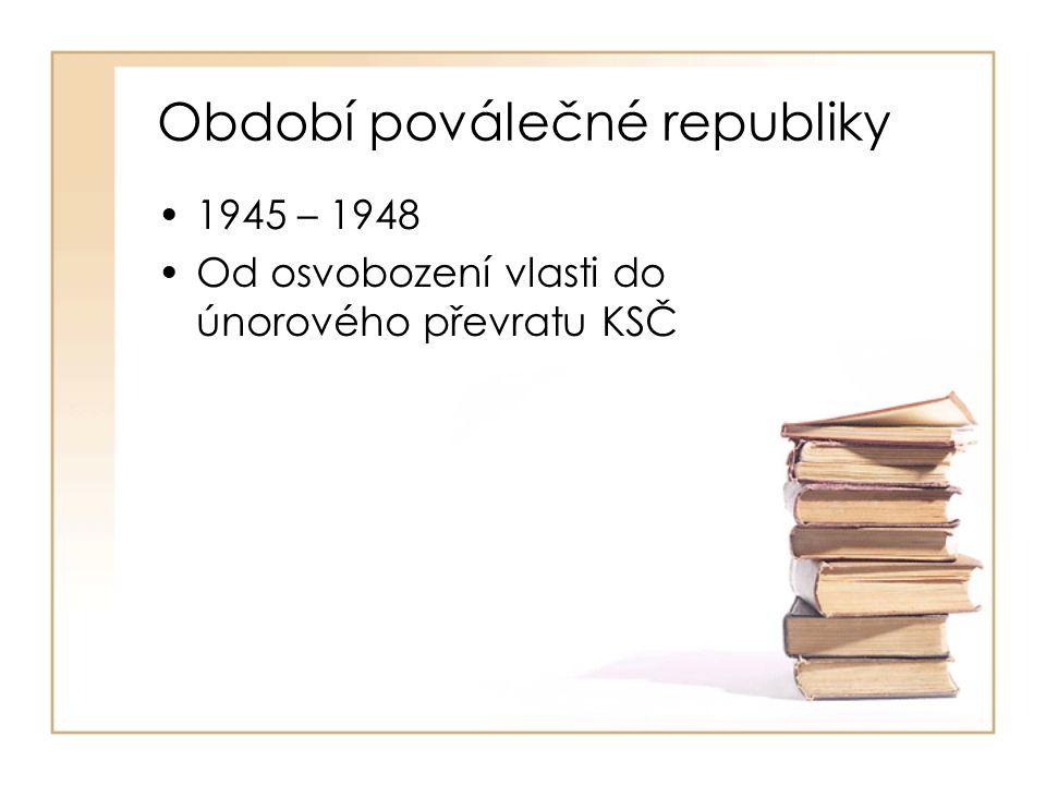 Období poválečné republiky •1945 – 1948 •Od osvobození vlasti do únorového převratu KSČ