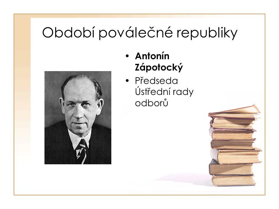 Období poválečné republiky • Antonín Zápotocký •Předseda Ústřední rady odborů