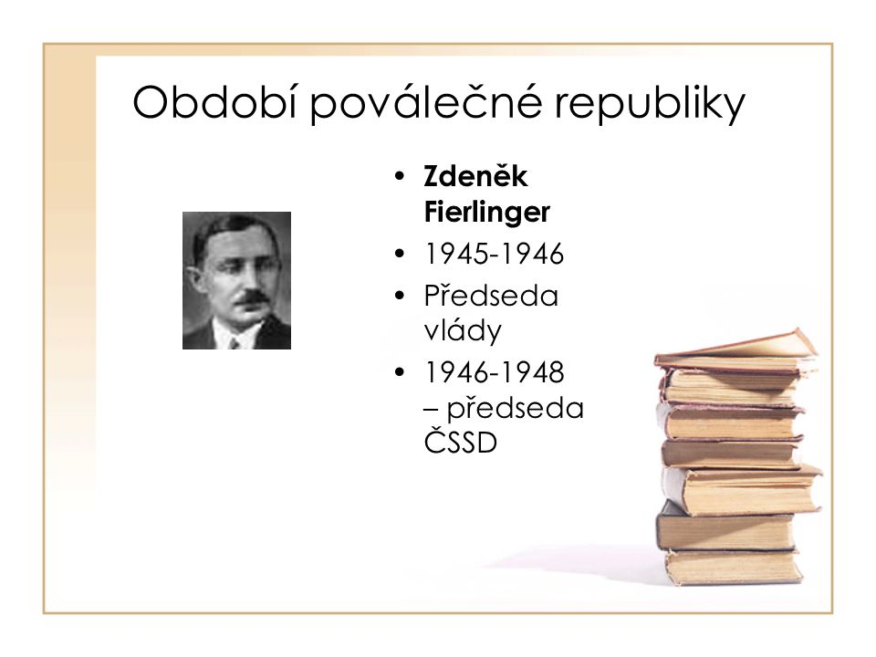 Období poválečné republiky • Zdeněk Fierlinger •1945-1946 •Předseda vlády •1946-1948 – předseda ČSSD