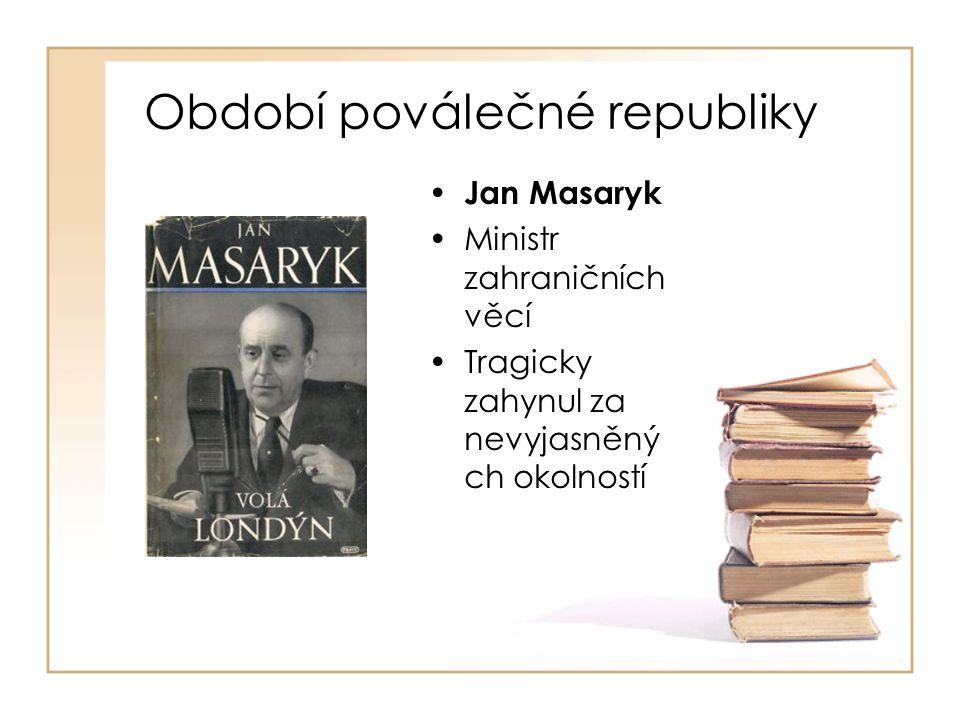 Období poválečné republiky • Jan Masaryk •Ministr zahraničních věcí •Tragicky zahynul za nevyjasněný ch okolností