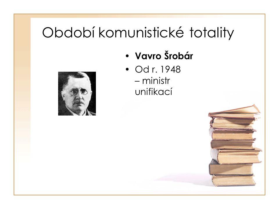 Období komunistické totality • Vavro Šrobár •Od r. 1948 – ministr unifikací