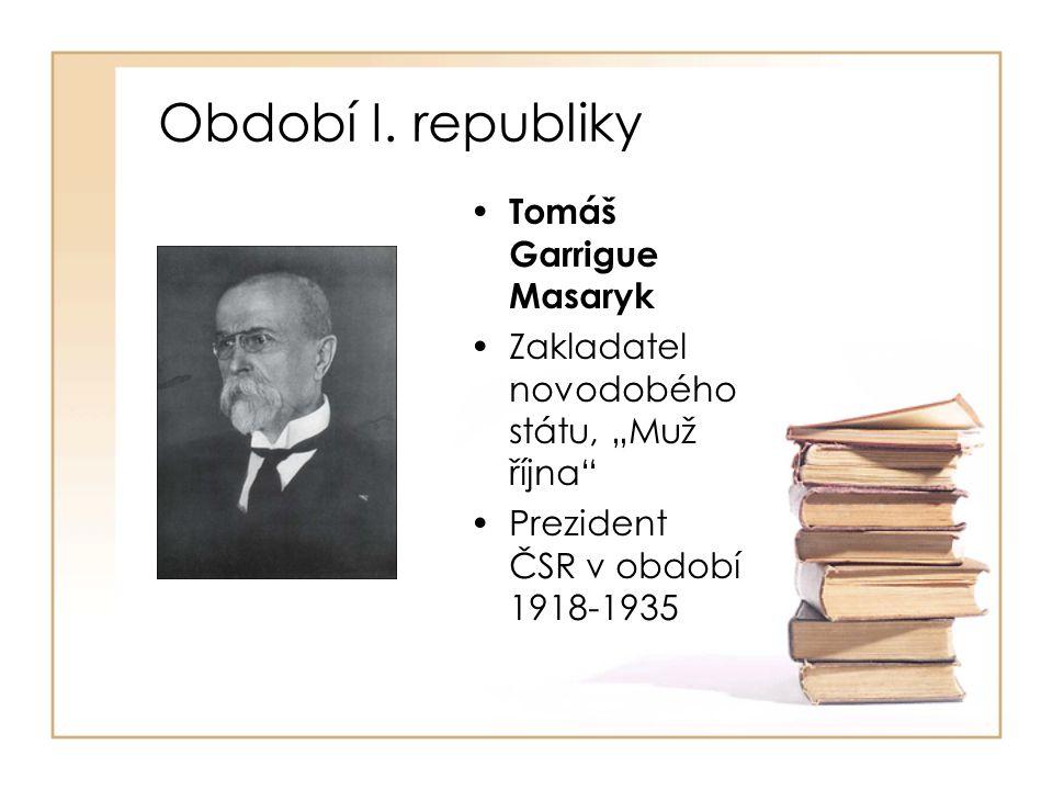 """Období I. republiky • Tomáš Garrigue Masaryk •Zakladatel novodobého státu, """"Muž října"""" •Prezident ČSR v období 1918-1935"""