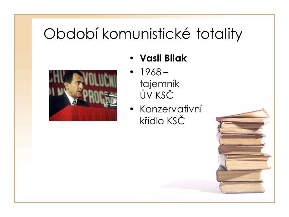 Období komunistické totality • Vasil Bilak •1968 – tajemník ÚV KSČ •Konzervativní křídlo KSČ