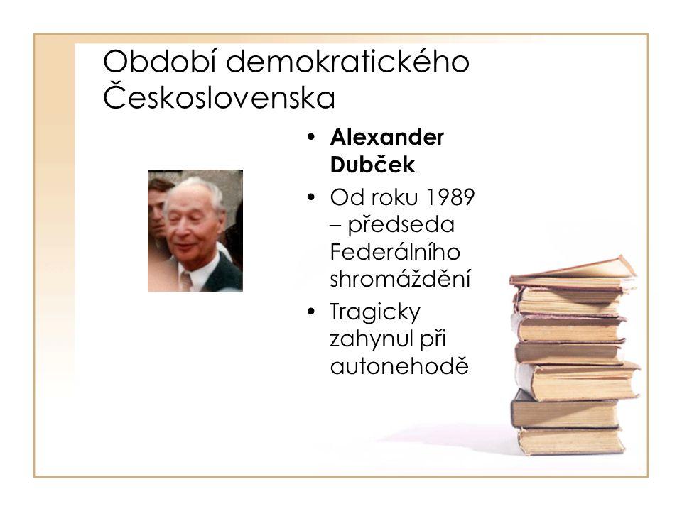 Období demokratického Československa • Alexander Dubček •Od roku 1989 – předseda Federálního shromáždění •Tragicky zahynul při autonehodě