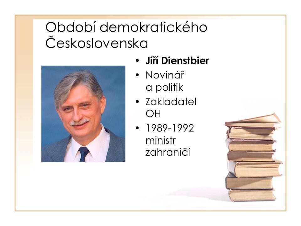 Období demokratického Československa • Jiří Dienstbier •Novinář a politik •Zakladatel OH •1989-1992 ministr zahraničí