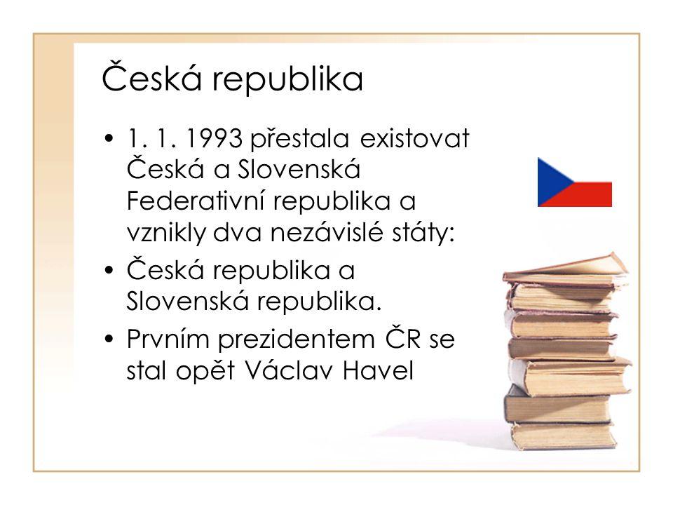 Česká republika •1. 1. 1993 přestala existovat Česká a Slovenská Federativní republika a vznikly dva nezávislé státy: •Česká republika a Slovenská rep