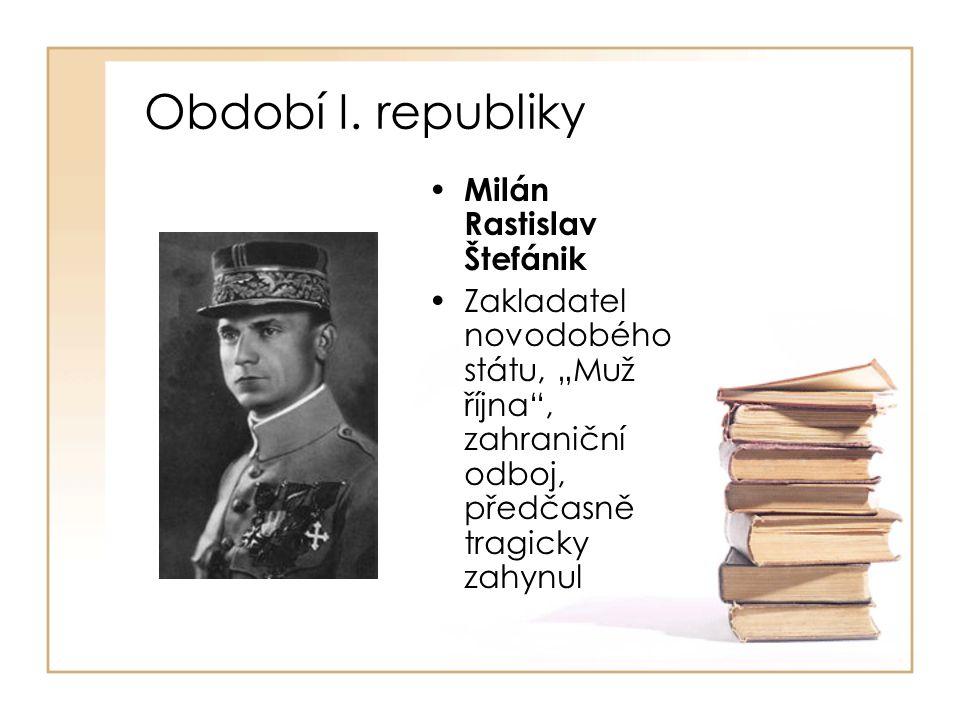 """Období I. republiky • Milán Rastislav Štefánik •Zakladatel novodobého státu, """"Muž října"""", zahraniční odboj, předčasně tragicky zahynul"""