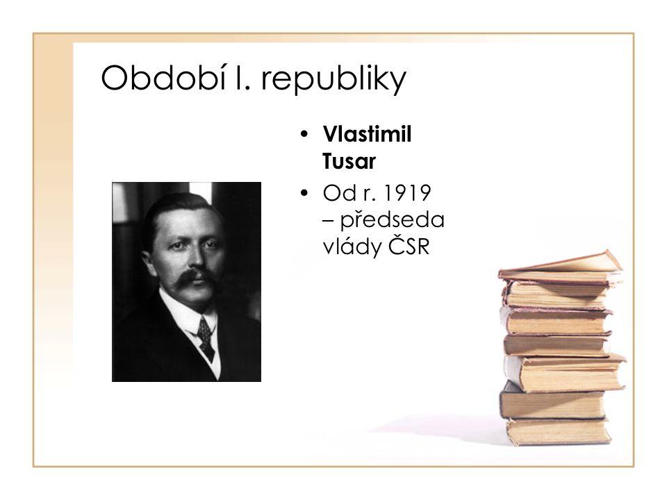 Období I. republiky • Vlastimil Tusar •Od r. 1919 – předseda vlády ČSR