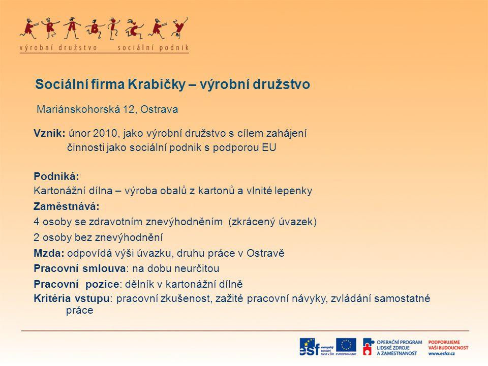 Sociální firma Krabičky – výrobní družstvo Mariánskohorská 12, Ostrava Vznik: únor 2010, jako výrobní družstvo s cílem zahájení činnosti jako sociální