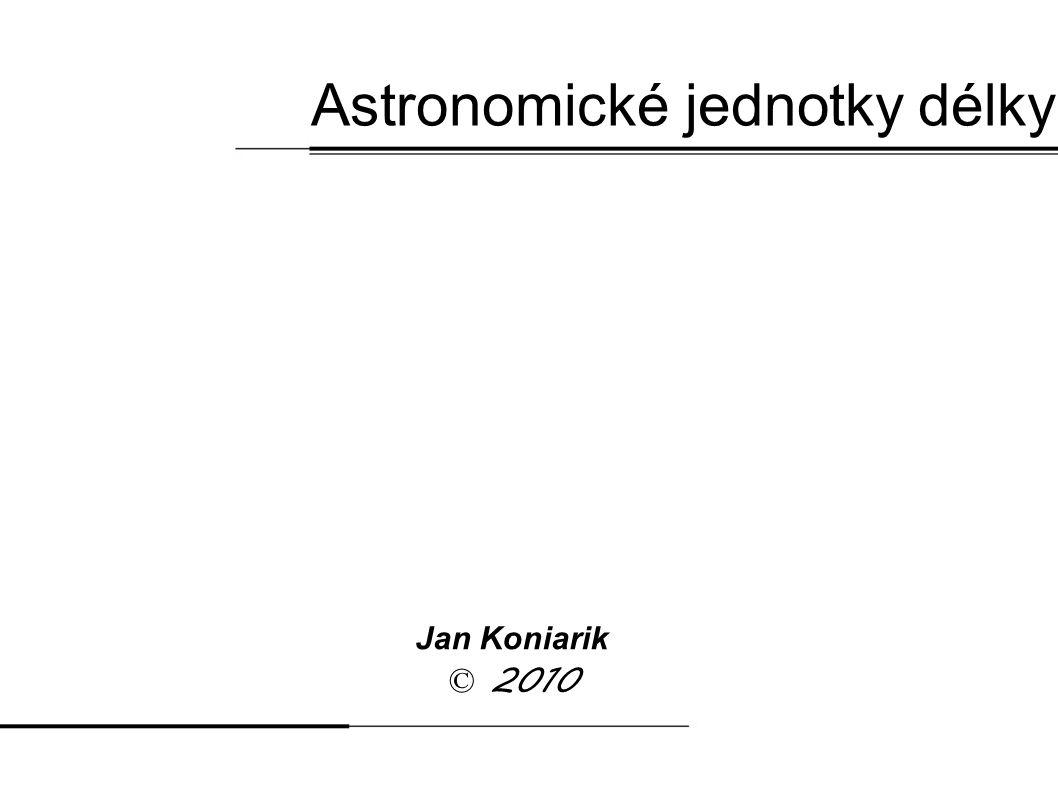 Astronomické jednotky délky Jan Koniarik © 2010