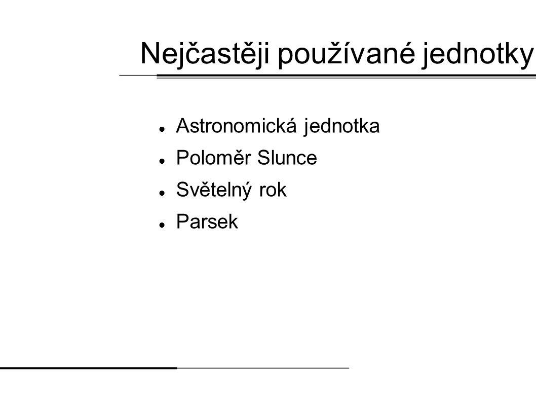Nejčastěji používané jednotky  Astronomická jednotka  Poloměr Slunce  Světelný rok  Parsek