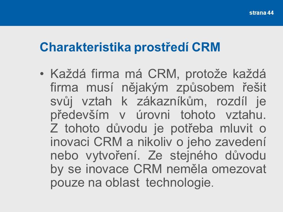 Charakteristika prostředí CRM •Každá firma má CRM, protože každá firma musí nějakým způsobem řešit svůj vztah k zákazníkům, rozdíl je především v úrovni tohoto vztahu.