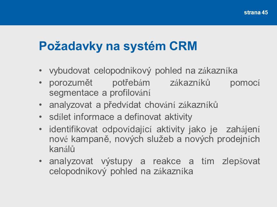 Požadavky na systém CRM •vybudovat celopodnikový pohled na z á kazn í ka •porozumět potřeb á m z á kazn í ků pomoc í segmentace a profilov á n í •anal