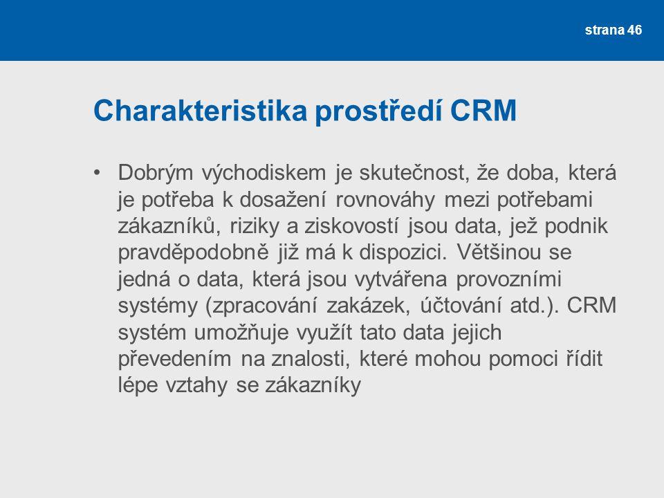 Charakteristika prostředí CRM •Dobrým východiskem je skutečnost, že doba, která je potřeba k dosažení rovnováhy mezi potřebami zákazníků, riziky a ziskovostí jsou data, jež podnik pravděpodobně již má k dispozici.