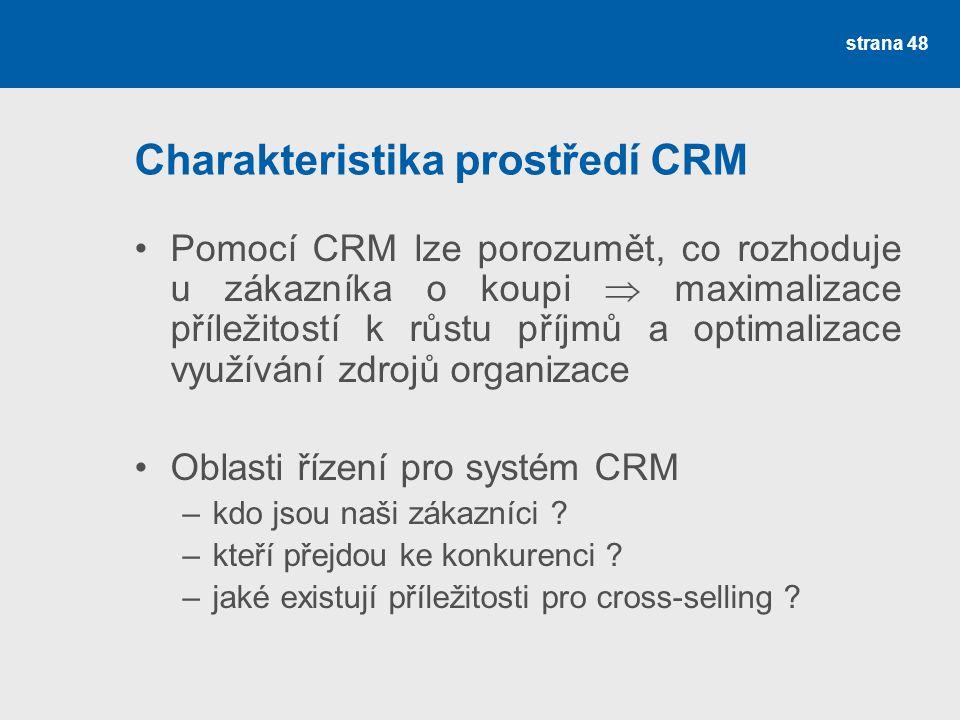 Charakteristika prostředí CRM •Pomocí CRM lze porozumět, co rozhoduje u zákazníka o koupi  maximalizace příležitostí k růstu příjmů a optimalizace využívání zdrojů organizace •Oblasti řízení pro systém CRM –kdo jsou naši zákazníci .