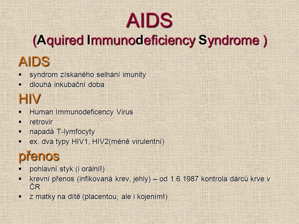 AIDS (Aquired Immunodeficiency Syndrome ) AIDS  syndrom získaného selhání imunity  dlouhá inkubační doba HIV  Human Immunodeficency Virus  retrovi