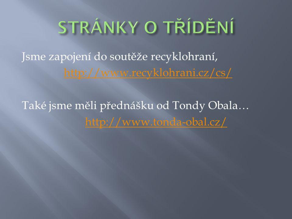 Jsme zapojení do soutěže recyklohraní, http://www.recyklohrani.cz/cs/ Také jsme měli přednášku od Tondy Obala… http://www.tonda-obal.cz/