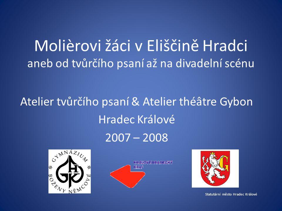 Molièrovi žáci v Eliščině Hradci aneb od tvůrčího psaní až na divadelní scénu Atelier tvůrčího psaní & Atelier théâtre Gybon Hradec Králové 2007 – 200