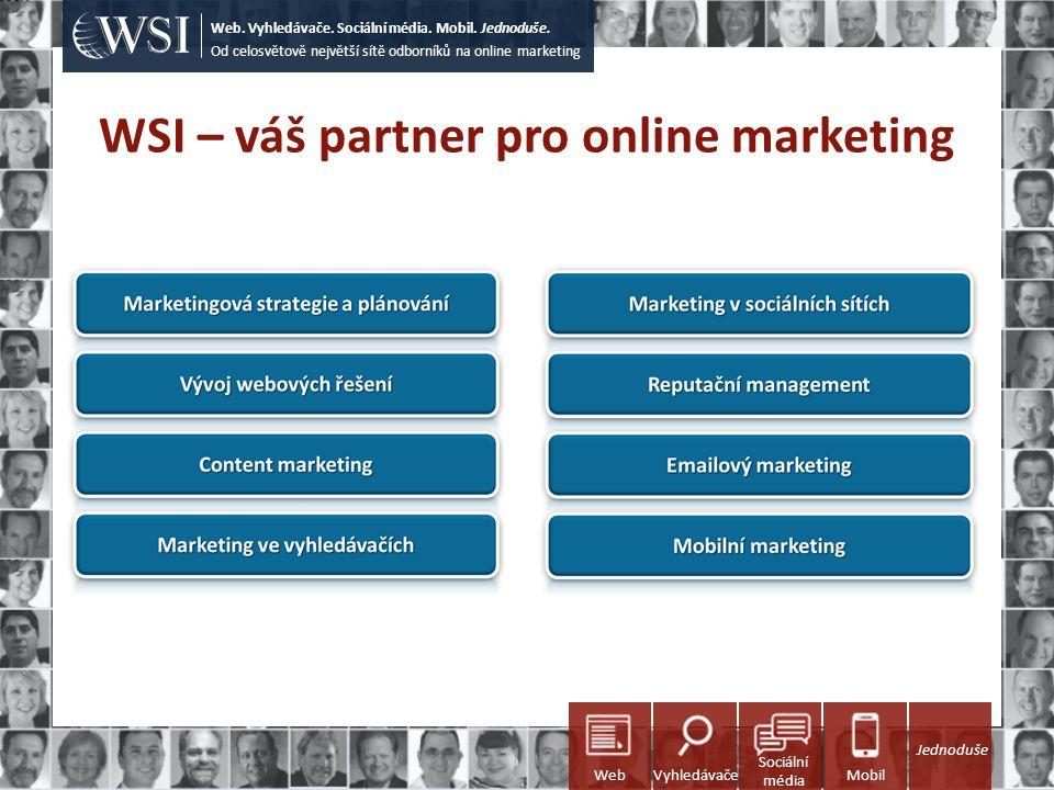 WSI – váš partner pro online marketing Od celosvětově největší sítě odborníků na online marketing Web. Vyhledávače. Sociální média. Mobil. Jednoduše.