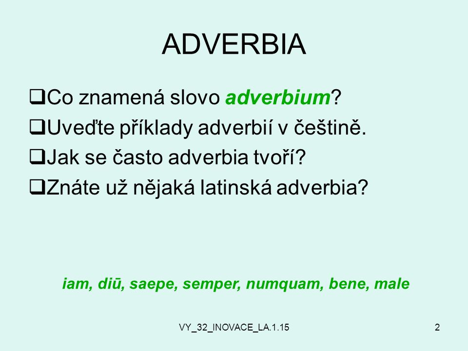 VY_32_INOVACE_LA ADVERBIA  Co znamená slovo adverbium.