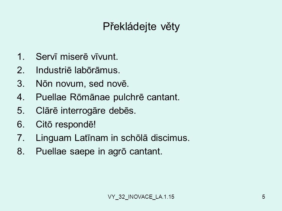 VY_32_INOVACE_LA.1.155 Překládejte věty 1.Servī miserē vīvunt.