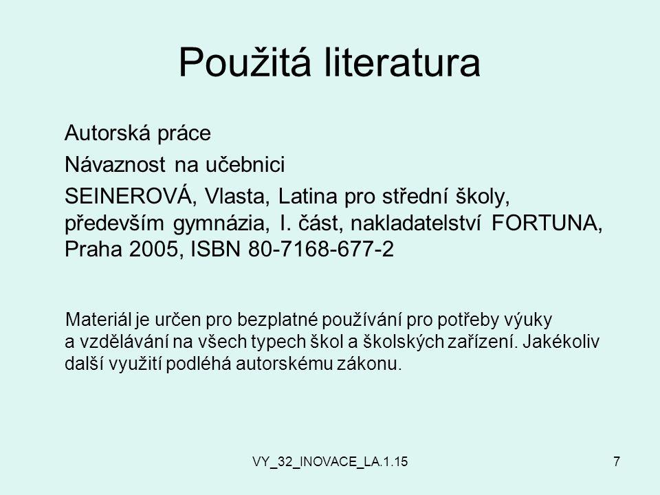 VY_32_INOVACE_LA.1.157 Použitá literatura Autorská práce Návaznost na učebnici SEINEROVÁ, Vlasta, Latina pro střední školy, především gymnázia, I.
