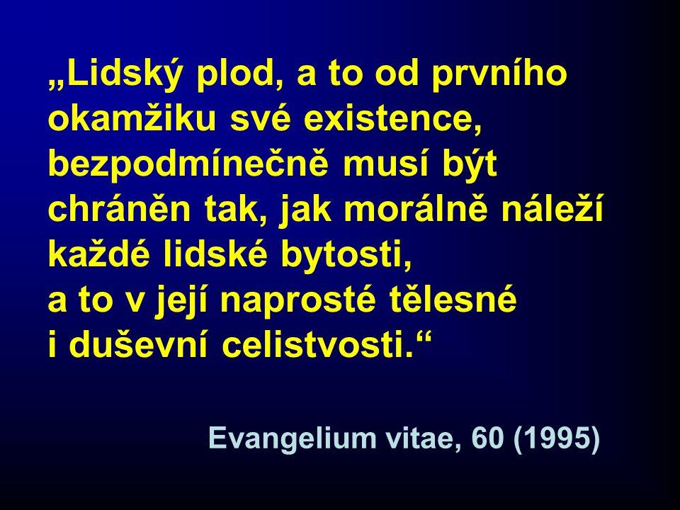 """""""Lidský plod, a to od prvního okamžiku své existence, bezpodmínečně musí být chráněn tak, jak morálně náleží každé lidské bytosti, a to v její naprosté tělesné i duševní celistvosti. Evangelium vitae, 60 (1995)"""