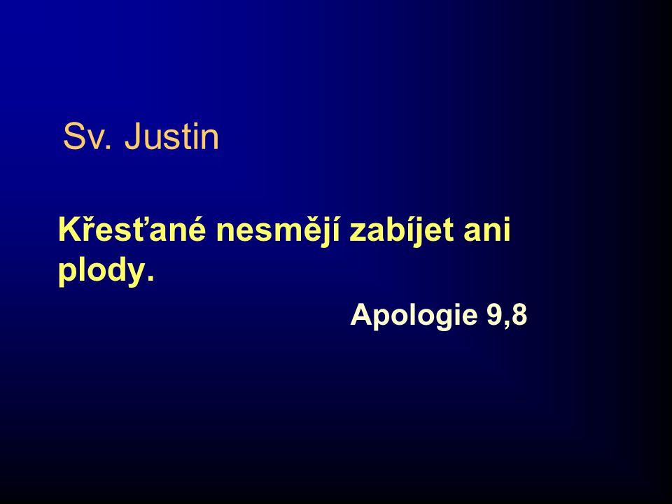 Křesťané nesmějí zabíjet ani plody. Apologie 9,8 Sv. Justin