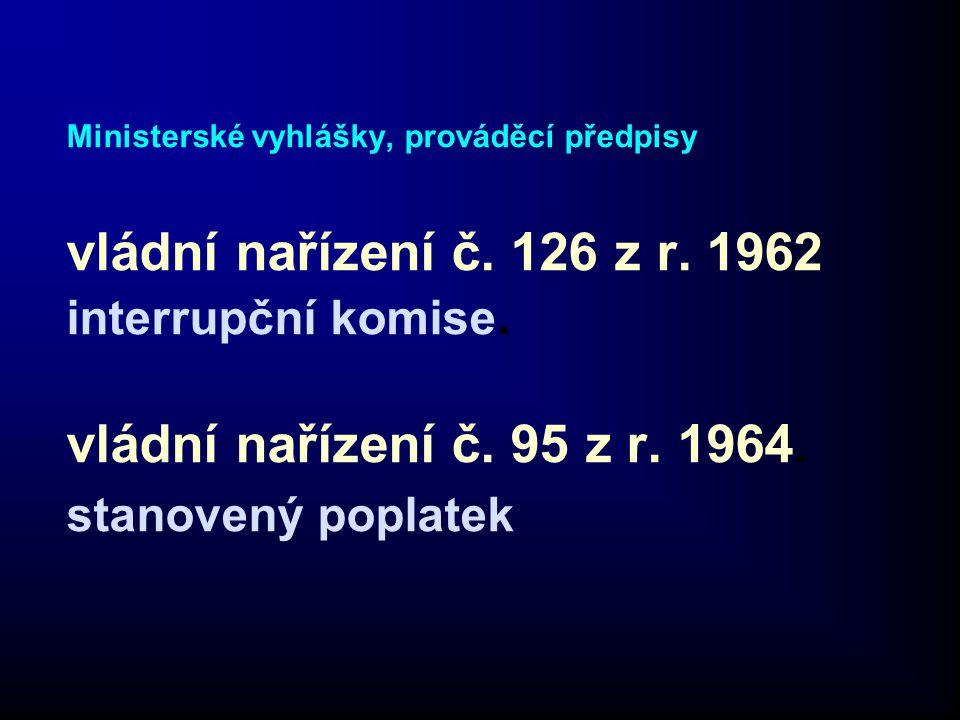 Ministerské vyhlášky, prováděcí předpisy vládní nařízení č. 126 z r. 1962 interrupční komise. vládní nařízení č. 95 z r. 1964. stanovený poplatek