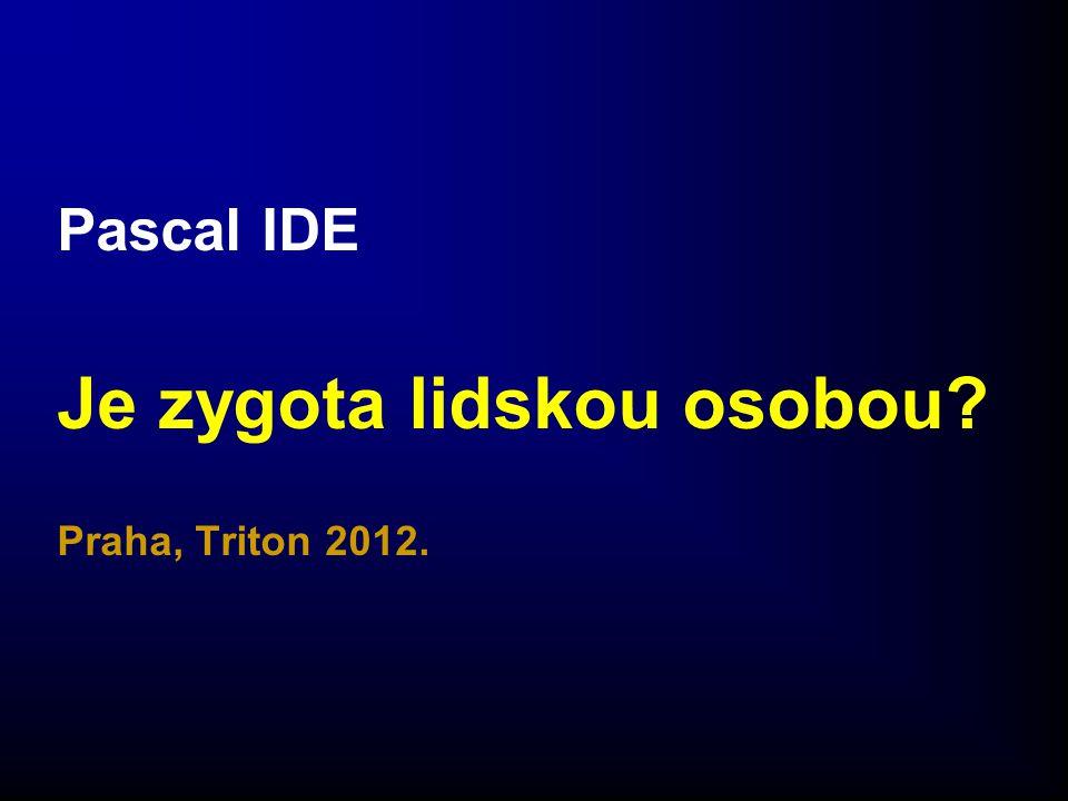 Pascal IDE Je zygota lidskou osobou? Praha, Triton 2012.