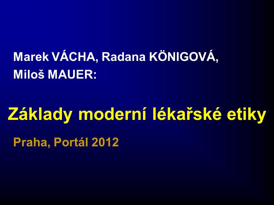 Marek VÁCHA, Radana KÖNIGOVÁ, Miloš MAUER: Základy moderní lékařské etiky Praha, Portál 2012