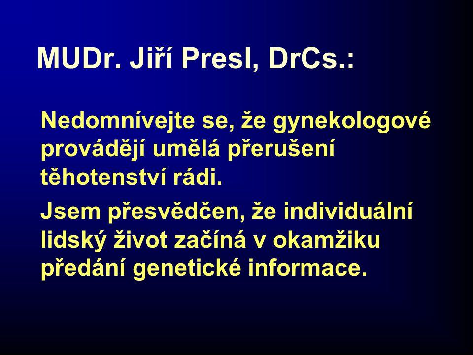 MUDr. Jiří Presl, DrCs.: Nedomnívejte se, že gynekologové provádějí umělá přerušení těhotenství rádi. Jsem přesvědčen, že individuální lidský život za