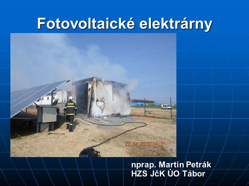Fotovoltaické elektrárny nprap. Martin Petrák HZS JčK ÚO Tábor