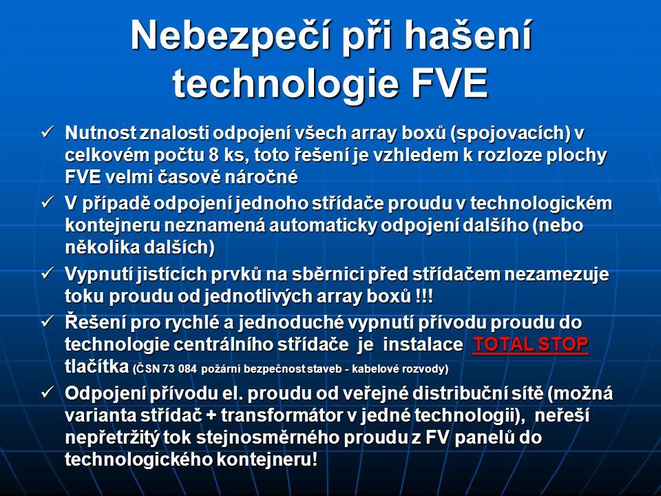 Nebezpečí při hašení technologie FVE  Nutnost znalosti odpojení všech array boxů (spojovacích) v celkovém počtu 8 ks, toto řešení je vzhledem k rozlo