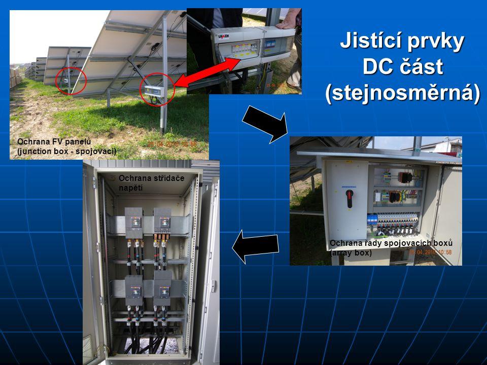 Jistící prvky DC část (stejnosměrná) Ochrana FV panelů (junction box - spojovací) Ochrana řady spojovacích boxů (array box) Ochrana střídače napětí