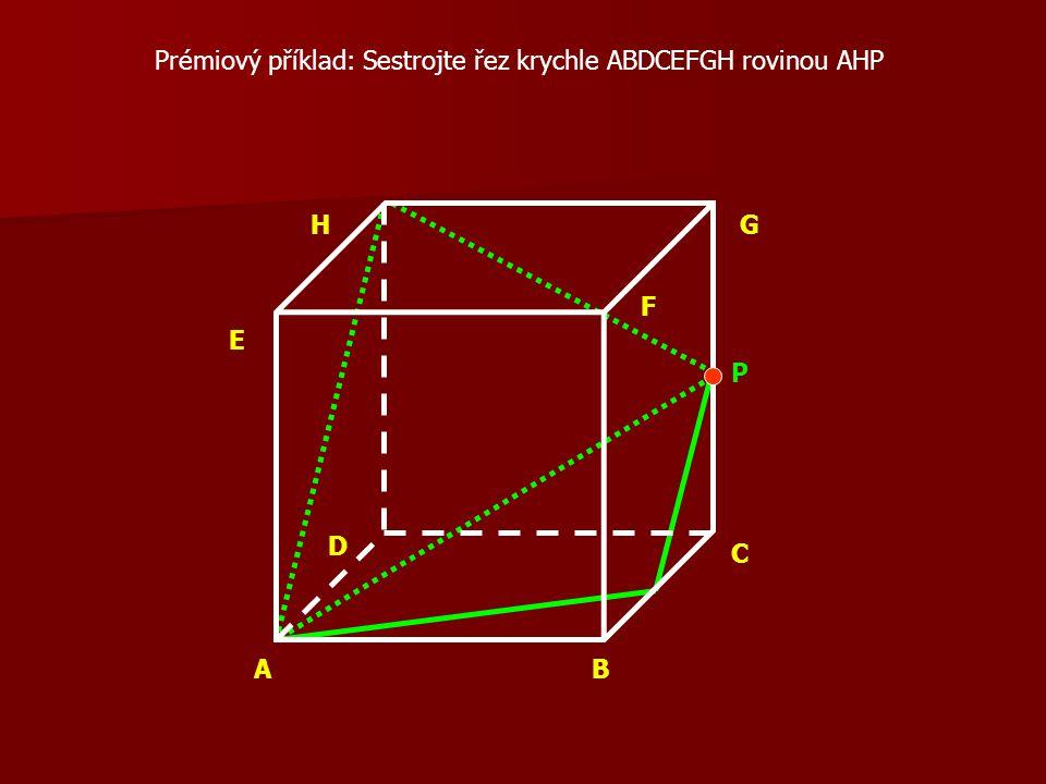 AB C D E F GH Prémiový příklad: Sestrojte řez krychle ABDCEFGH rovinou AHP P