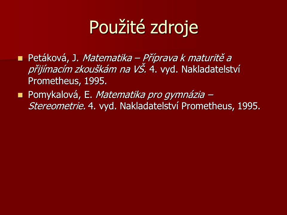 Použité zdroje  Petáková, J. Matematika – Příprava k maturitě a přijímacím zkouškám na VŠ. 4. vyd. Nakladatelství Prometheus, 1995.  Pomykalová, E.