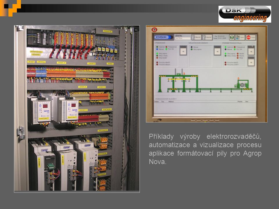 Příklady výroby elektrorozvaděčů, automatizace a vizualizace procesu aplikace formátovací pily pro Agrop Nova.