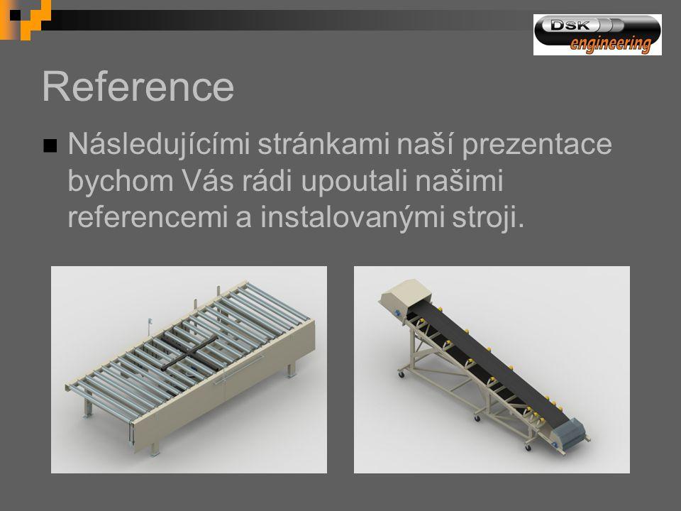 Reference  Následujícími stránkami naší prezentace bychom Vás rádi upoutali našimi referencemi a instalovanými stroji.