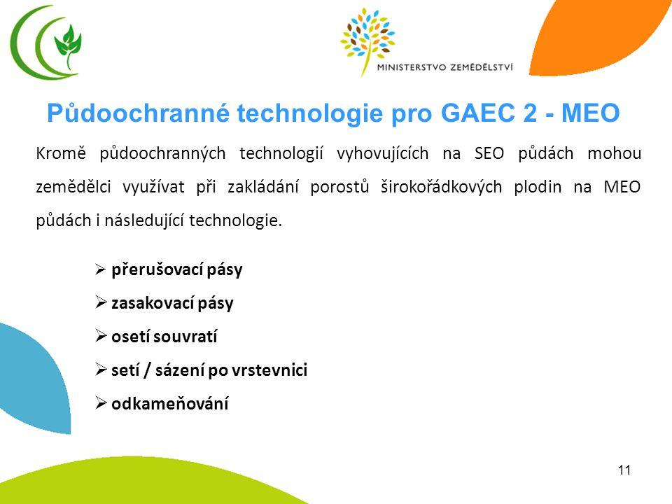 11 Půdoochranné technologie pro GAEC 2 - MEO  přerušovací pásy  zasakovací pásy  osetí souvratí  setí / sázení po vrstevnici  odkameňování Kromě