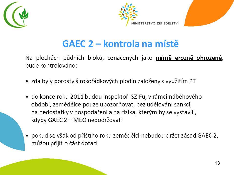 13 GAEC 2 – kontrola na místě Na plochách půdních bloků, označených jako mírně erozně ohrožené, bude kontrolováno: • zda byly porosty širokořádkových