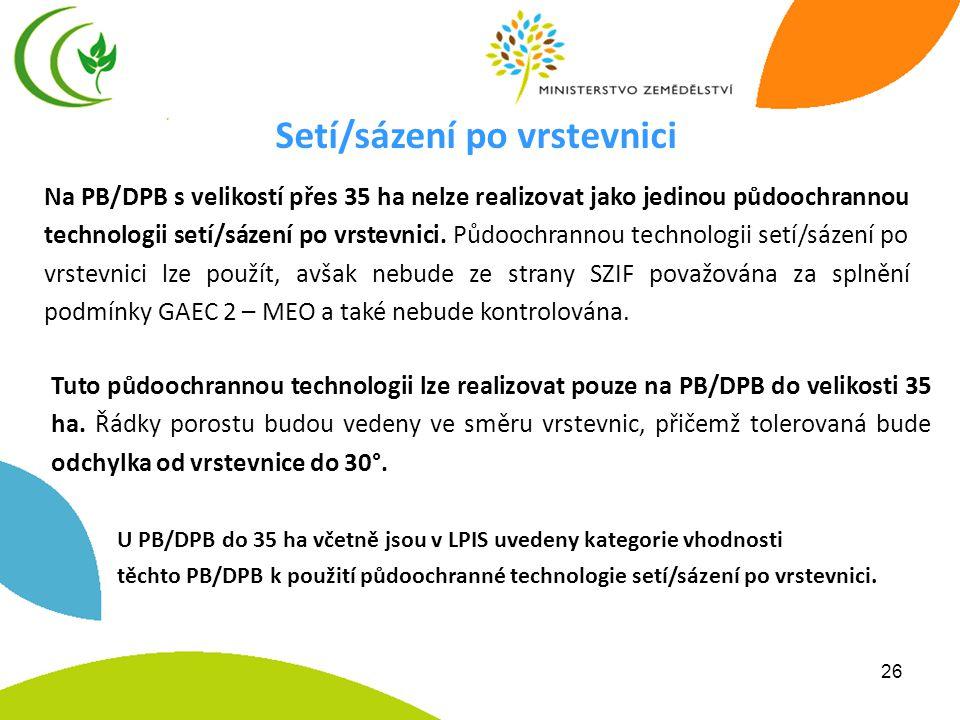 26 Setí/sázení po vrstevnici Tuto půdoochrannou technologii lze realizovat pouze na PB/DPB do velikosti 35 ha.
