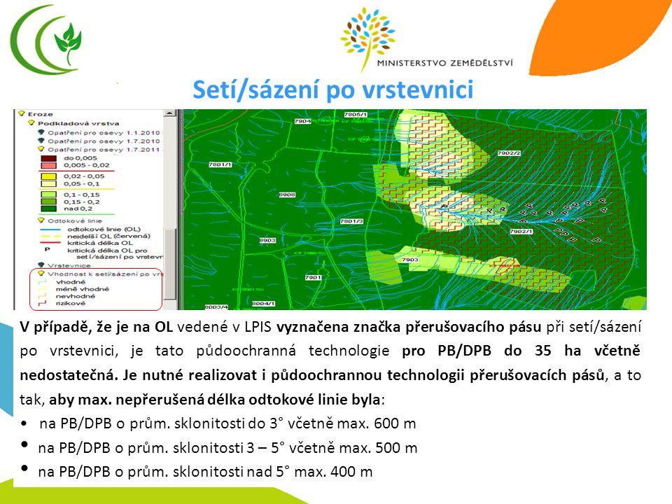 28 V případě, že je na OL vedené v LPIS vyznačena značka přerušovacího pásu při setí/sázení po vrstevnici, je tato půdoochranná technologie pro PB/DPB do 35 ha včetně nedostatečná.