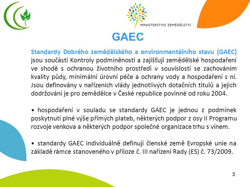 3 Standardy Dobrého zemědělského a environmentálního stavu (GAEC) jsou součástí Kontroly podmíněnosti a zajišťují zemědělské hospodaření ve shodě s ochranou životního prostředí v souvislosti se zachováním kvality půdy, minimální úrovní péče a ochrany vody a hospodaření s ní.