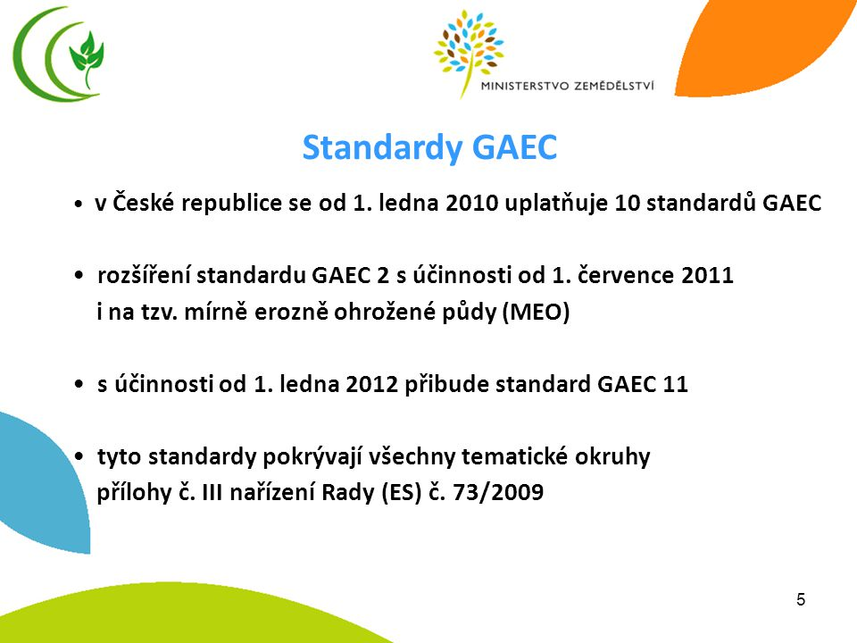 5 • v České republice se od 1. ledna 2010 uplatňuje 10 standardů GAEC • rozšíření standardu GAEC 2 s účinnosti od 1. července 2011 i na tzv. mírně ero