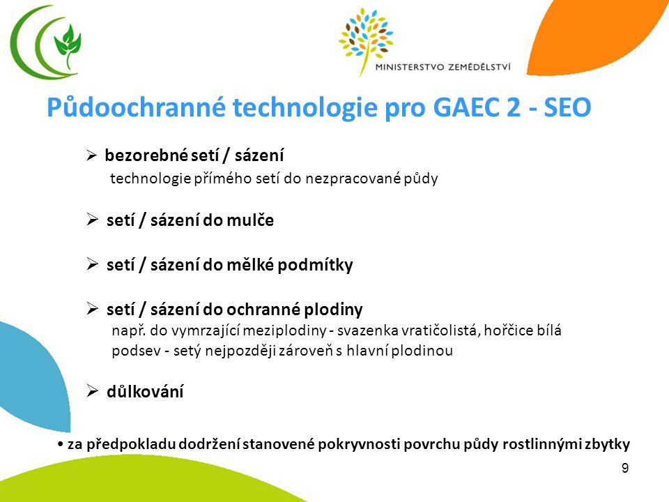9 Půdoochranné technologie pro GAEC 2 - SEO  bezorebné setí / sázení technologie přímého setí do nezpracované půdy  setí / sázení do mulče  setí / sázení do mělké podmítky  setí / sázení do ochranné plodiny např.