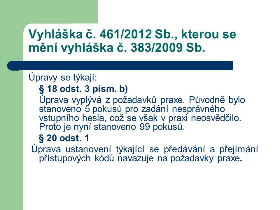 Vyhláška č. 461/2012 Sb., kterou se mění vyhláška č. 383/2009 Sb. Úpravy se týkají: § 18 odst. 3 písm. b) Úprava vyplývá z požadavků praxe. Původně by