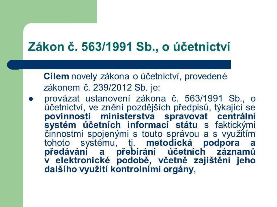 Zákon č. 563/1991 Sb., o účetnictví Cílem novely zákona o účetnictví, provedené zákonem č. 239/2012 Sb. je:  provázat ustanovení zákona č. 563/1991 S