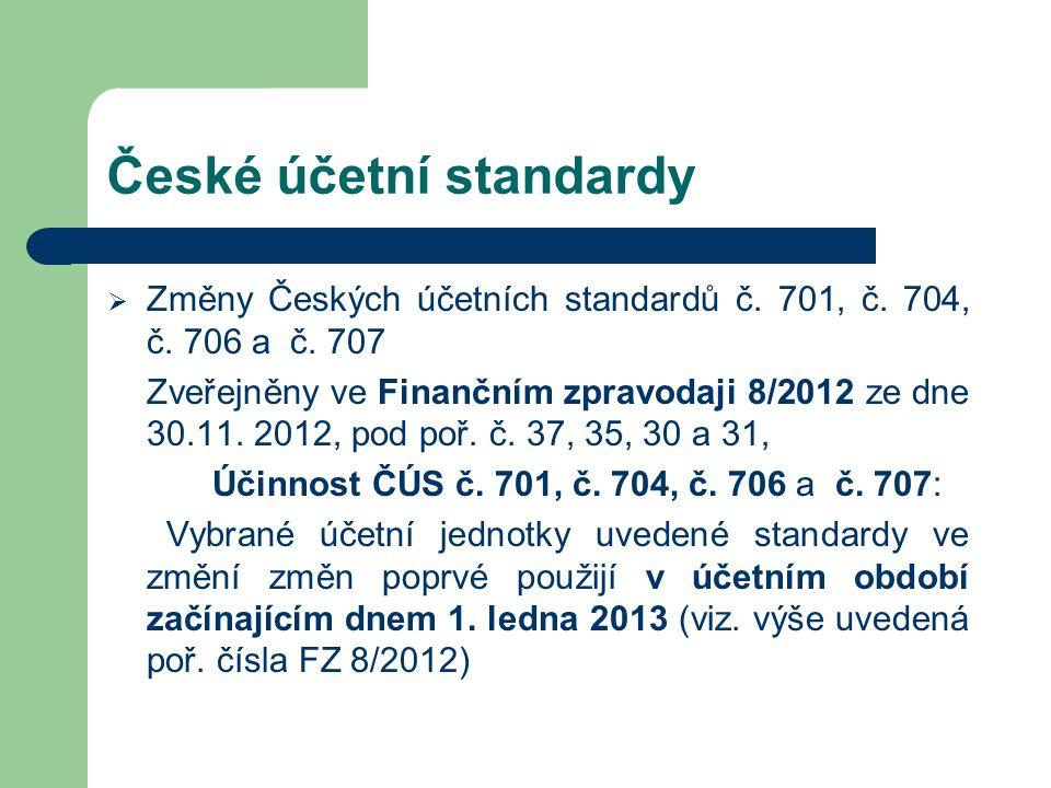 České účetní standardy  Změny Českých účetních standardů č. 701, č. 704, č. 706 a č. 707 Zveřejněny ve Finančním zpravodaji 8/2012 ze dne 30.11. 2012