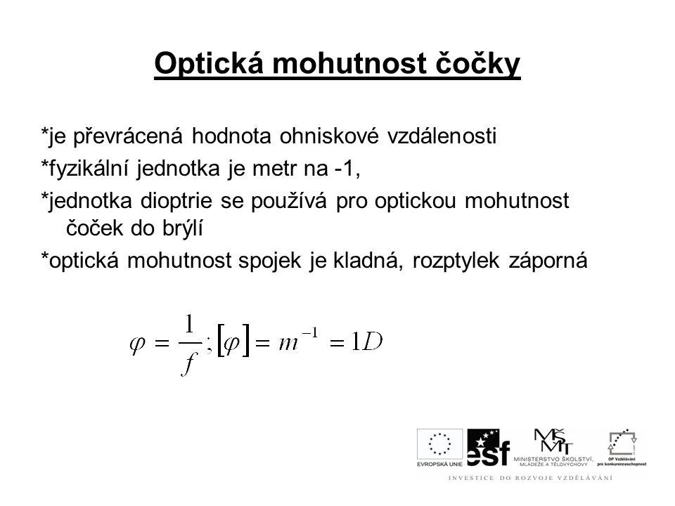 Optická mohutnost čočky *je převrácená hodnota ohniskové vzdálenosti *fyzikální jednotka je metr na -1, *jednotka dioptrie se používá pro optickou moh